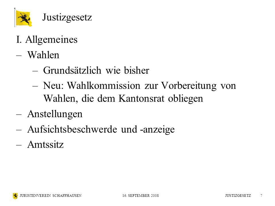 JURISTENVEREIN SCHAFFHAUSEN16. SEPTEMBER 2008 JUSTIZGESETZ7 I. Allgemeines –Wahlen –Grundsätzlich wie bisher –Neu: Wahlkommission zur Vorbereitung von
