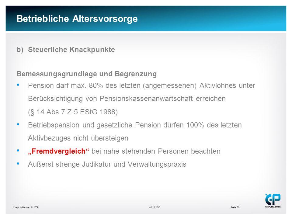Czepl & Partner © 200902.12.2010Seite 20 Betriebliche Altersvorsorge b)Steuerliche Knackpunkte Bemessungsgrundlage und Begrenzung Pension darf max. 80