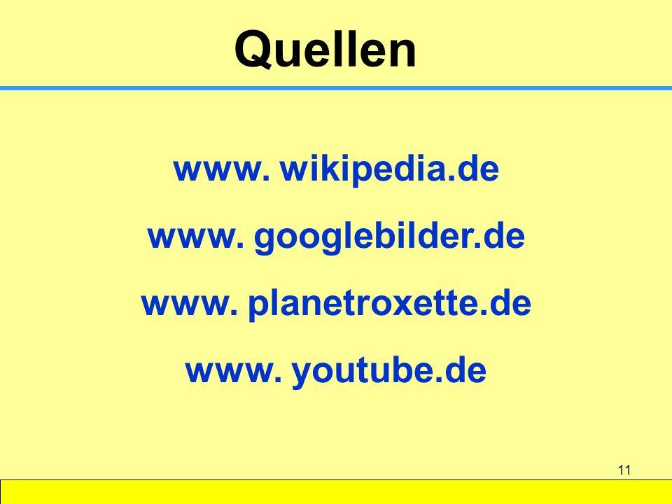 11 www. wikipedia.de www. googlebilder.de www. planetroxette.de www. youtube.de Quellen