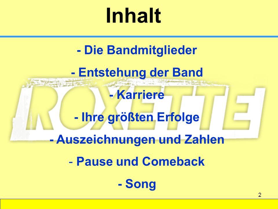 2 Inhalt - Die Bandmitglieder - Entstehung der Band - Karriere - Ihre größten Erfolge - Auszeichnungen und Zahlen - Pause und Comeback - Song