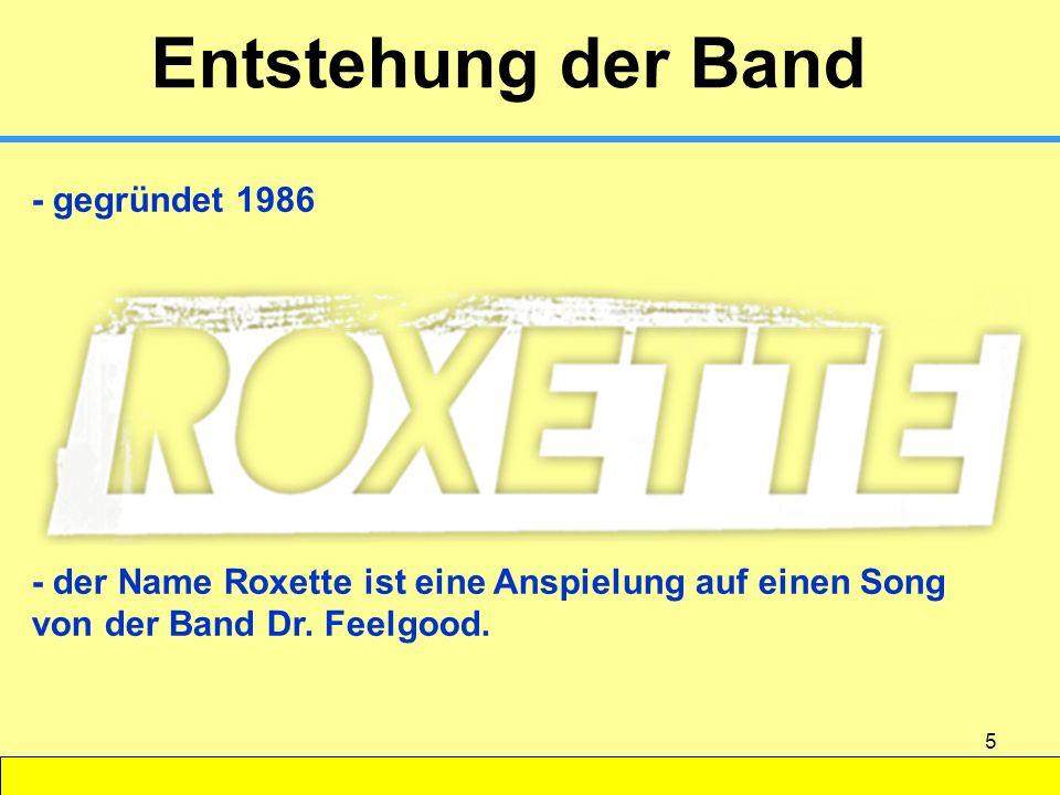 5 Entstehung der Band - gegründet 1986 - der Name Roxette ist eine Anspielung auf einen Song von der Band Dr. Feelgood.