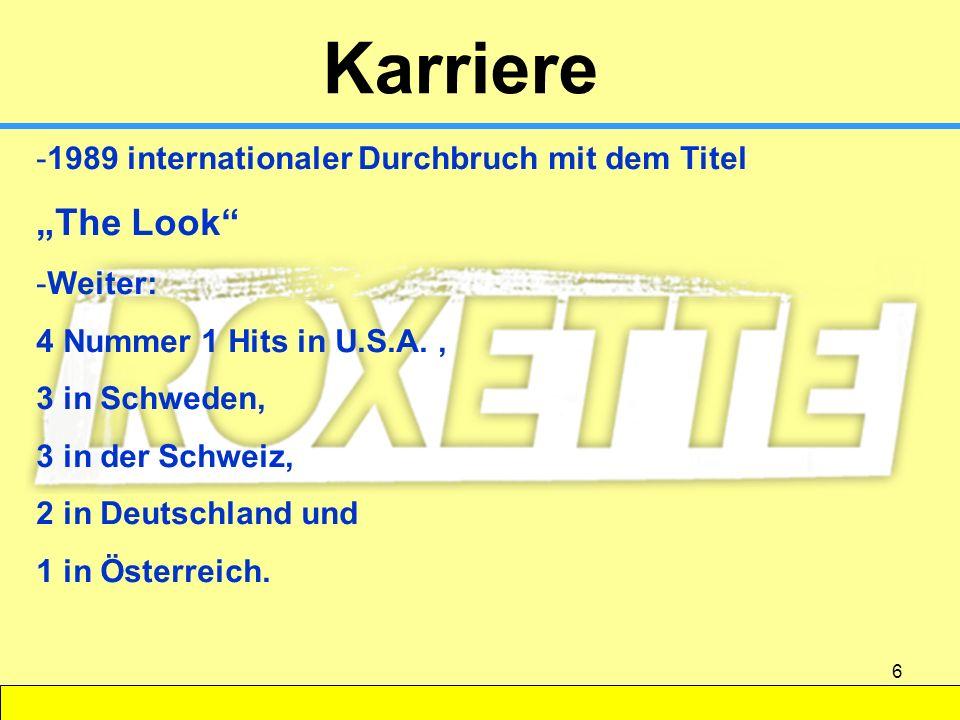 6 Karriere -1989 internationaler Durchbruch mit dem Titel The Look -Weiter: 4 Nummer 1 Hits in U.S.A., 3 in Schweden, 3 in der Schweiz, 2 in Deutschla