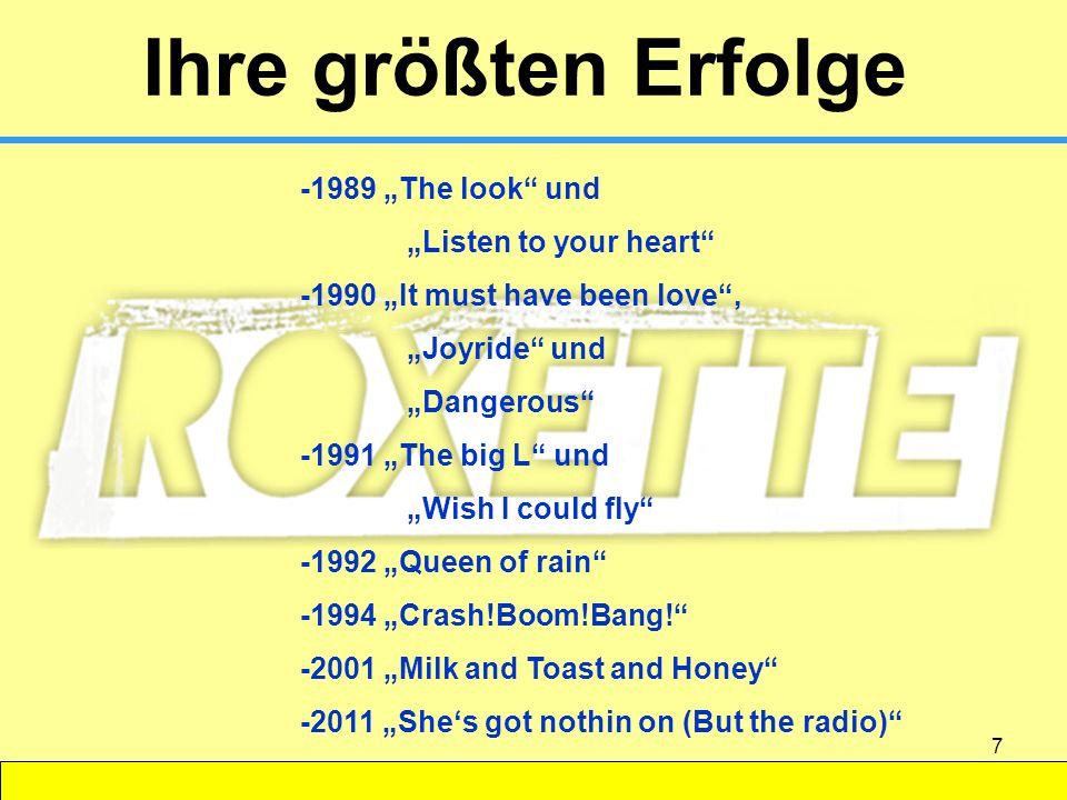 7 Ihre größten Erfolge -1989 The look und Listen to your heart -1990 It must have been love, Joyride und Dangerous -1991 The big L und Wish I could fl