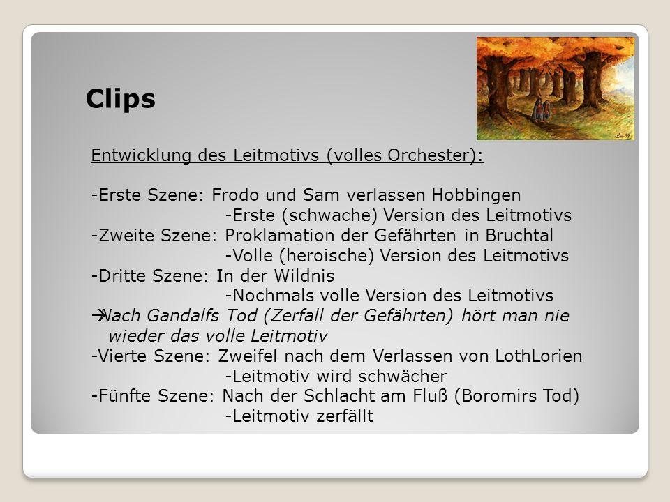 Clips Entwicklung des Leitmotivs (volles Orchester): -Erste Szene: Frodo und Sam verlassen Hobbingen -Erste (schwache) Version des Leitmotivs -Zweite