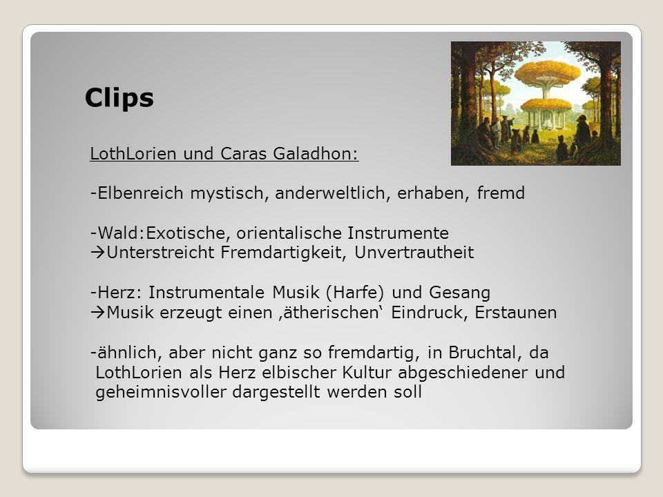 Clips LothLorien und Caras Galadhon: -Elbenreich mystisch, anderweltlich, erhaben, fremd -Wald:Exotische, orientalische Instrumente Unterstreicht Frem