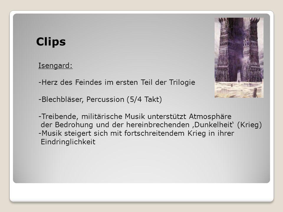 Clips Isengard: -Herz des Feindes im ersten Teil der Trilogie -Blechbläser, Percussion (5/4 Takt) -Treibende, militärische Musik unterstützt Atmosphär
