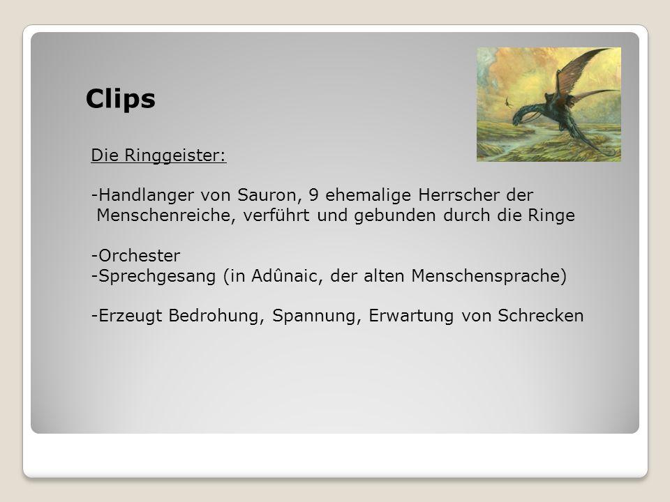 Clips Die Ringgeister: -Handlanger von Sauron, 9 ehemalige Herrscher der Menschenreiche, verführt und gebunden durch die Ringe -Orchester -Sprechgesan