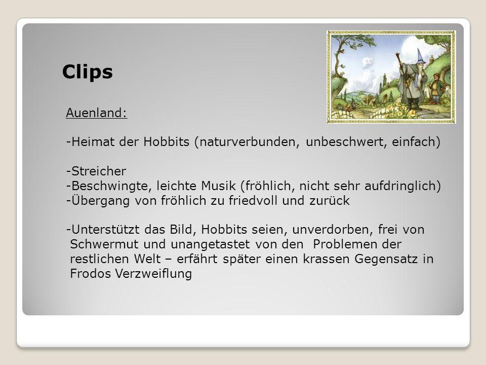Clips Auenland: -Heimat der Hobbits (naturverbunden, unbeschwert, einfach) -Streicher -Beschwingte, leichte Musik (fröhlich, nicht sehr aufdringlich)