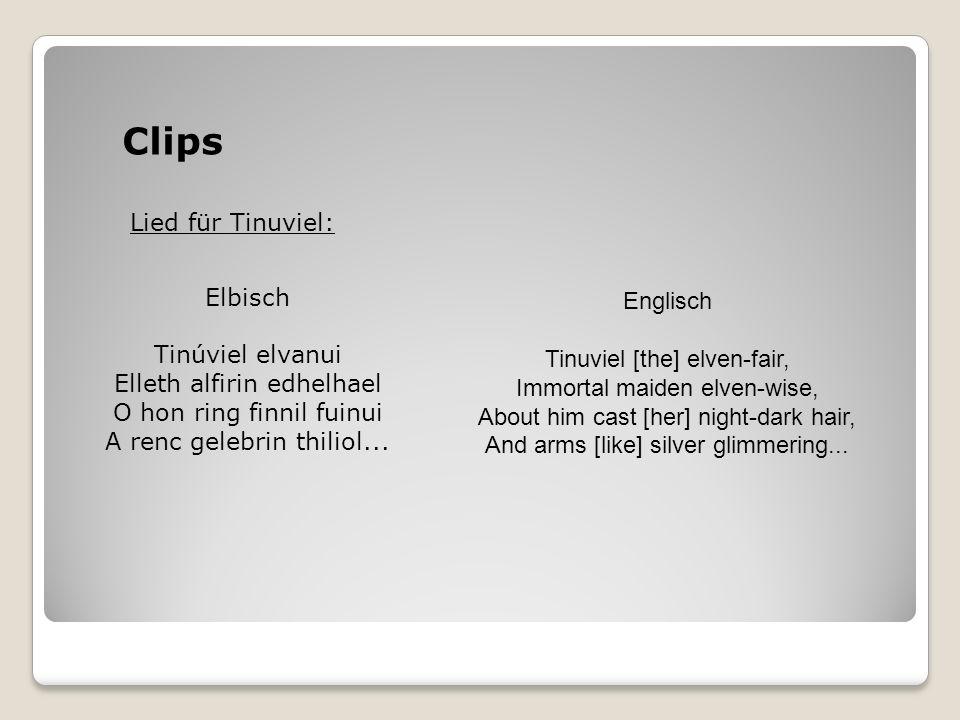 Clips Lied für Tinuviel: Elbisch Tinúviel elvanui Elleth alfirin edhelhael O hon ring finnil fuinui A renc gelebrin thiliol... Englisch Tinuviel [the]