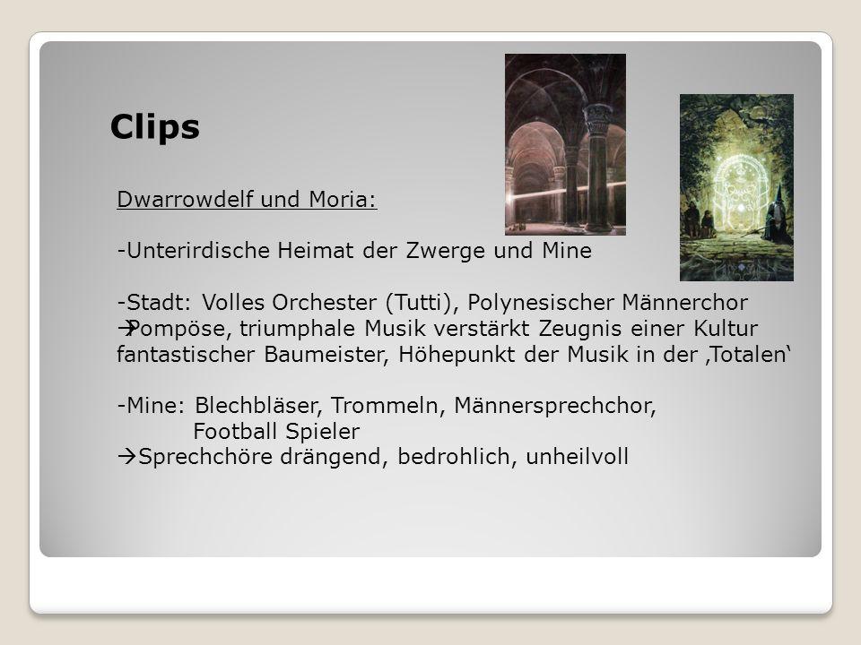Clips Dwarrowdelf und Moria: -Unterirdische Heimat der Zwerge und Mine -Stadt: Volles Orchester (Tutti), Polynesischer Männerchor Pompöse, triumphale