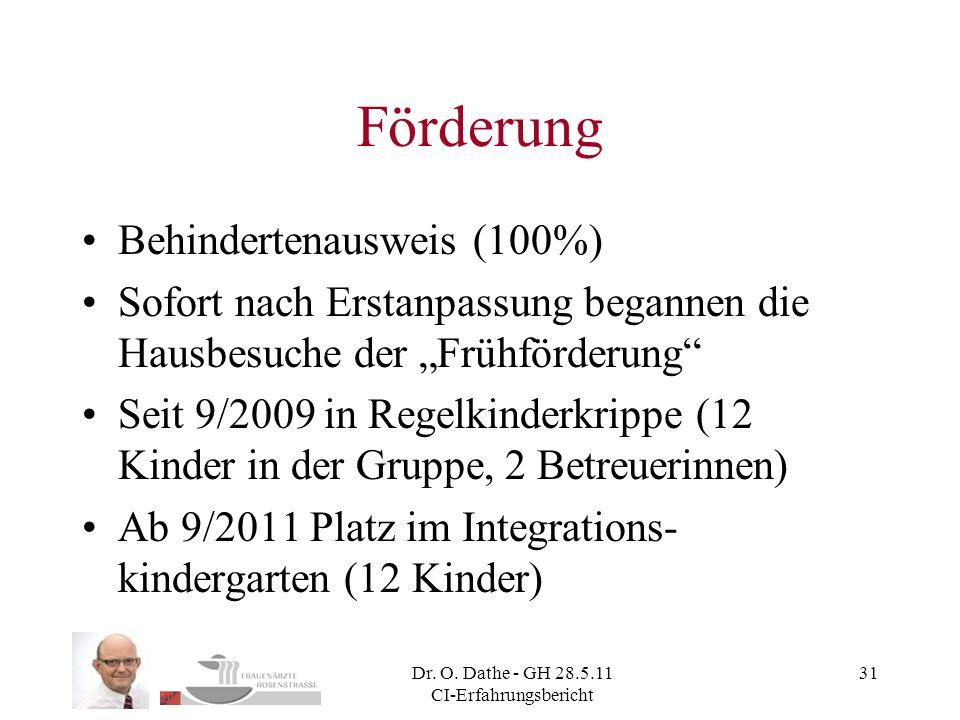 Dr. O. Dathe - GH 28.5.11 CI-Erfahrungsbericht 31 Förderung Behindertenausweis (100%) Sofort nach Erstanpassung begannen die Hausbesuche der Frühförde