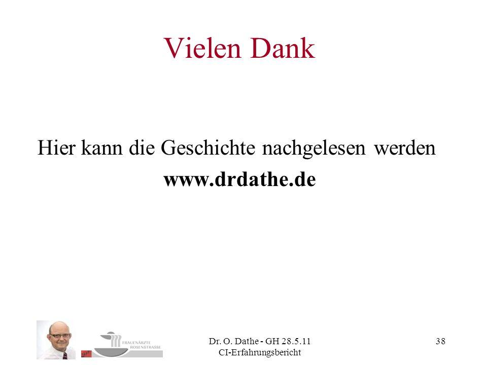 Dr. O. Dathe - GH 28.5.11 CI-Erfahrungsbericht 38 Vielen Dank Hier kann die Geschichte nachgelesen werden www.drdathe.de
