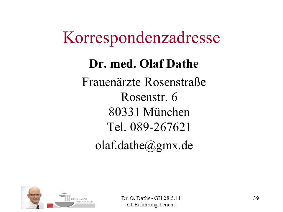 Dr. O. Dathe - GH 28.5.11 CI-Erfahrungsbericht 39 Korrespondenzadresse Dr. med. Olaf Dathe Frauenärzte Rosenstraße Rosenstr. 6 80331 München Tel. 089-