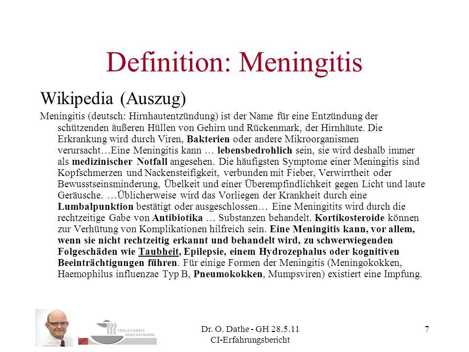 Dr. O. Dathe - GH 28.5.11 CI-Erfahrungsbericht 7 Definition: Meningitis Wikipedia (Auszug) Meningitis (deutsch: Hirnhautentzündung) ist der Name für e