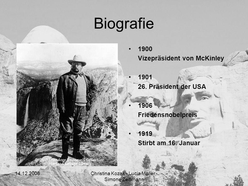 14.12.2006Christina Kozak - Lucia Müller - Simone Zeitlmann Biografie 1900 Vizepräsident von McKinley 1901 26. Präsident der USA 1906 Friedensnobelpre