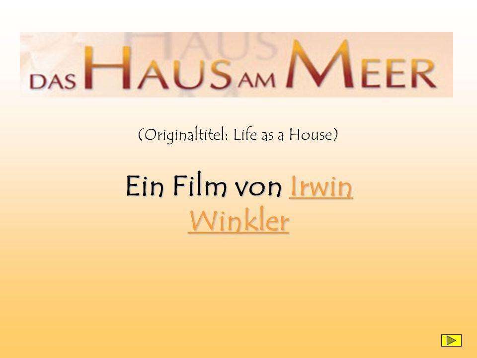 Ein Film von Irwin Winkler Irwin WinklerIrwin Winkler (Originaltitel: Life as a House)