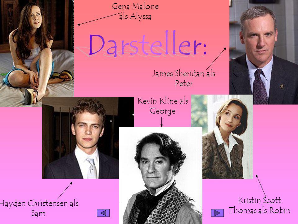 Gena Malone als Alyssa James Sheridan als Peter Hayden Christensen als Sam Kevin Kline als George Kristin Scott Thomas als Robin