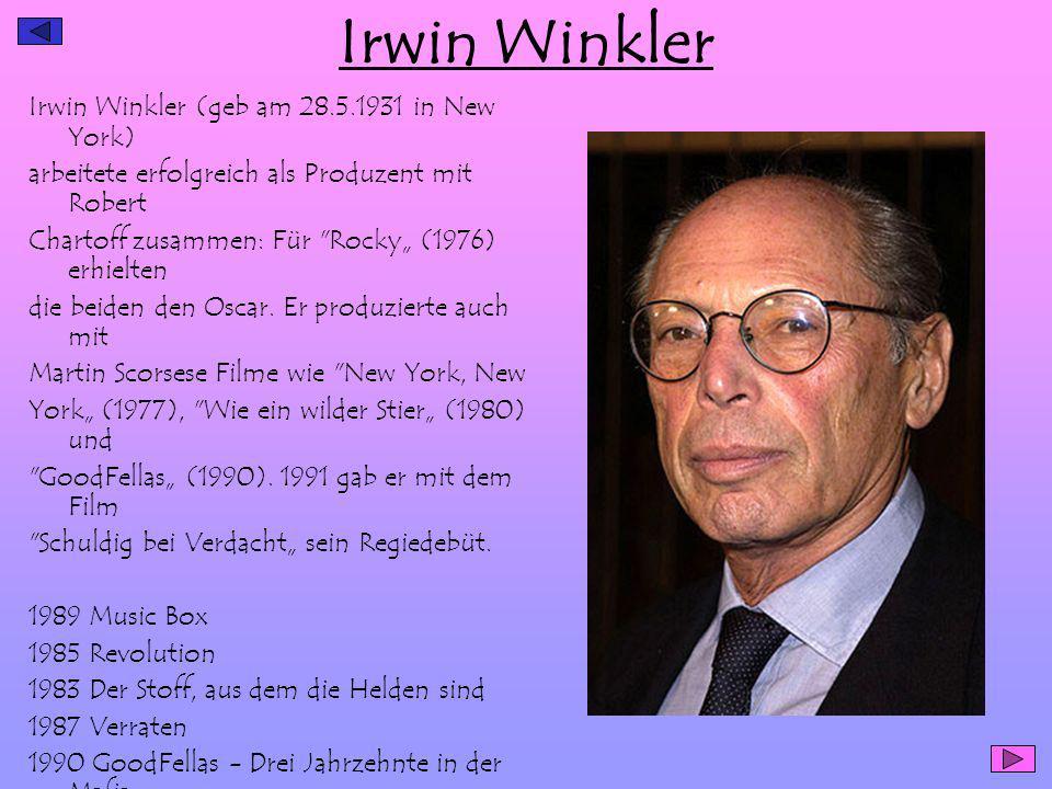 Irwin Winkler Irwin Winkler (geb am 28.5.1931 in New York) arbeitete erfolgreich als Produzent mit Robert Chartoff zusammen: Für Rocky (1976) erhielten die beiden den Oscar.