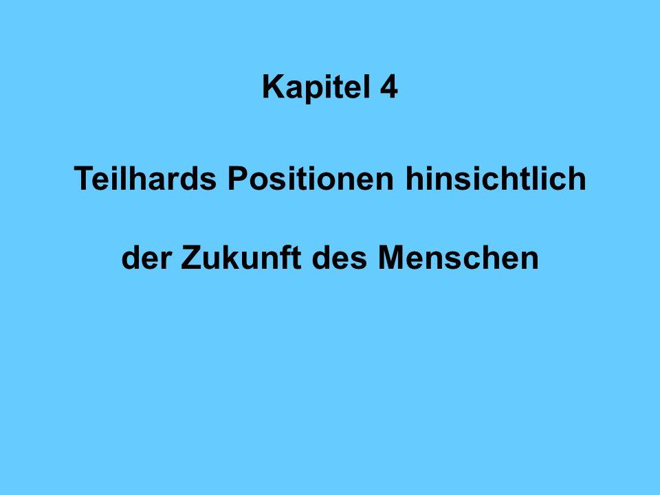 Kapitel 4 Teilhards Positionen hinsichtlich der Zukunft des Menschen