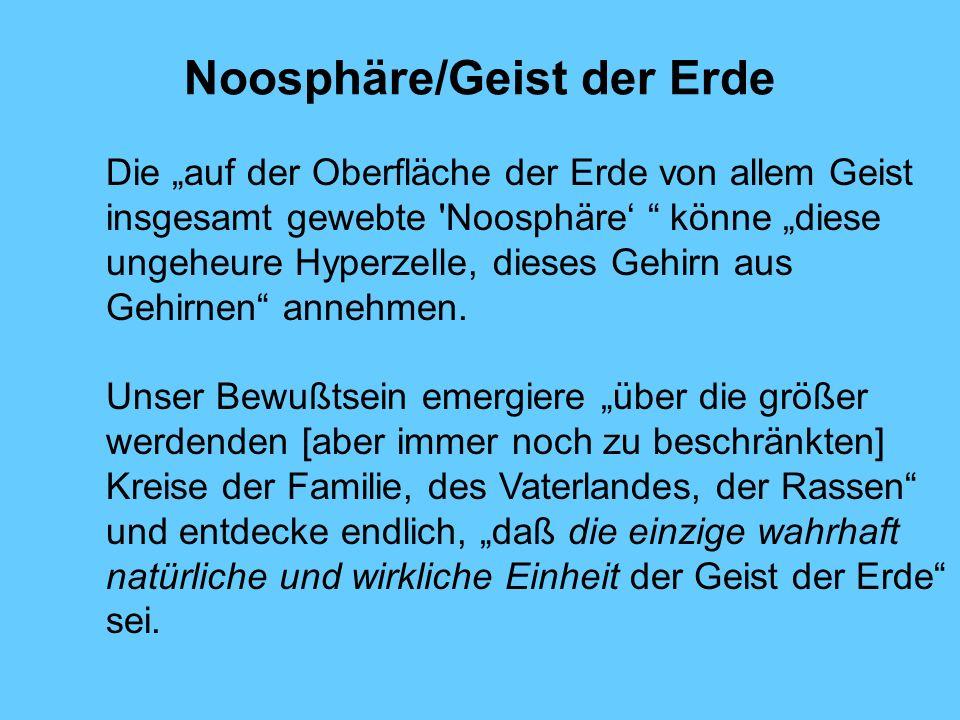 Noosphäre/Geist der Erde Die auf der Oberfläche der Erde von allem Geist insgesamt gewebte 'Noosphäre könne diese ungeheure Hyperzelle, dieses Gehirn