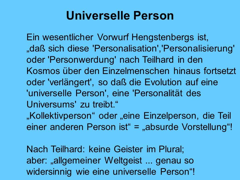 Universelle Person Ein wesentlicher Vorwurf Hengstenbergs ist, daß sich diese 'Personalisation','Personalisierung' oder 'Personwerdung' nach Teilhard