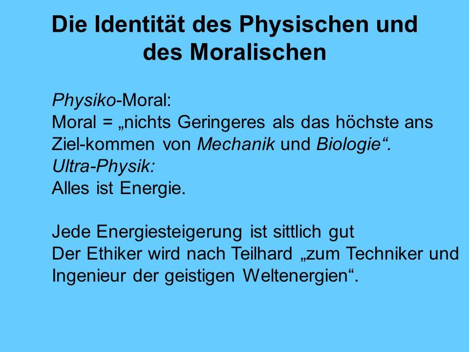 Die Identität des Physischen und des Moralischen Physiko-Moral: Moral = nichts Geringeres als das höchste ans Ziel-kommen von Mechanik und Biologie. U