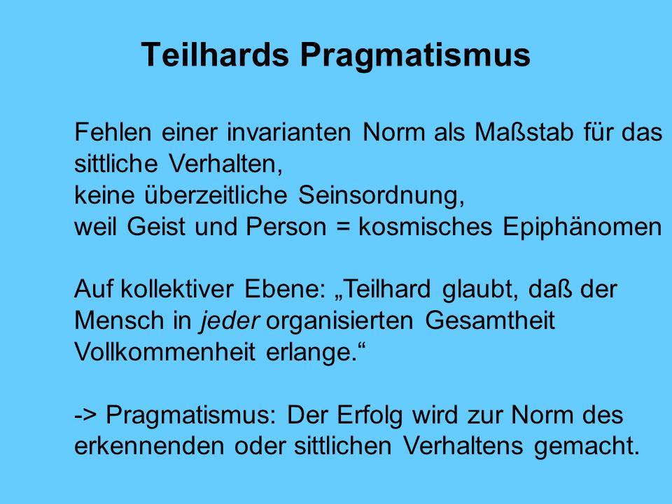 Teilhards Pragmatismus Fehlen einer invarianten Norm als Maßstab für das sittliche Verhalten, keine überzeitliche Seinsordnung, weil Geist und Person