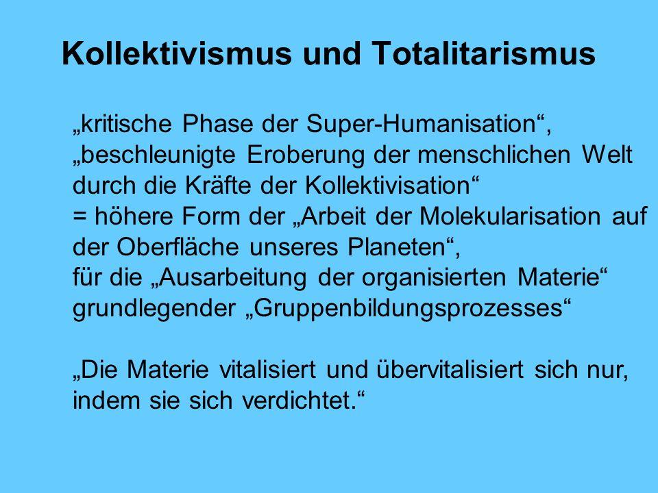Kollektivismus und Totalitarismus kritische Phase der Super-Humanisation, beschleunigte Eroberung der menschlichen Welt durch die Kräfte der Kollektiv