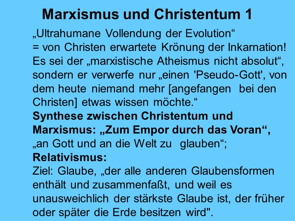 Marxismus und Christentum 1 Ultrahumane Vollendung der Evolution = von Christen erwartete Krönung der Inkarnation! Es sei der marxistische Atheismus n