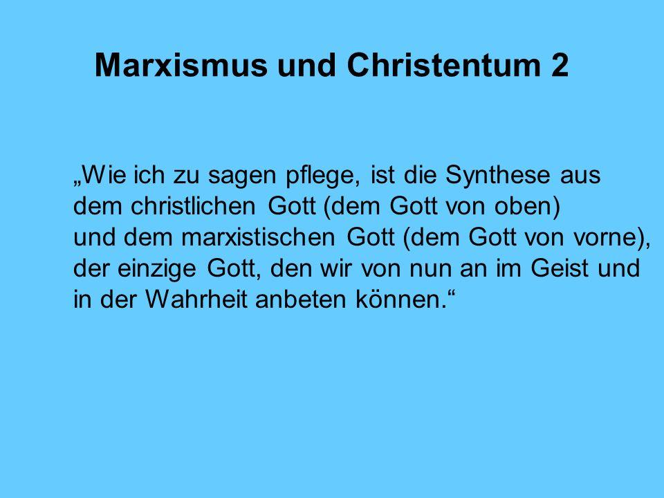 Marxismus und Christentum 2 Wie ich zu sagen pflege, ist die Synthese aus dem christlichen Gott (dem Gott von oben) und dem marxistischen Gott (dem Go