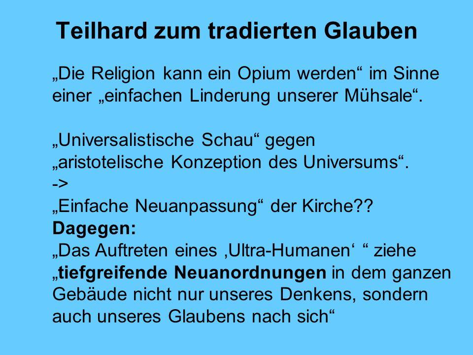 Teilhard zum tradierten Glauben Die Religion kann ein Opium werden im Sinne einer einfachen Linderung unserer Mühsale. Universalistische Schau gegen a