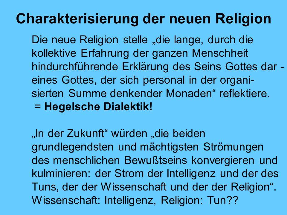 Charakterisierung der neuen Religion Die neue Religion stelle die lange, durch die kollektive Erfahrung der ganzen Menschheit hindurchführende Erkläru