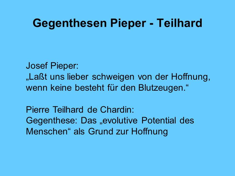 Gegenthesen Pieper - Teilhard Josef Pieper: Laßt uns lieber schweigen von der Hoffnung, wenn keine besteht für den Blutzeugen. Pierre Teilhard de Char