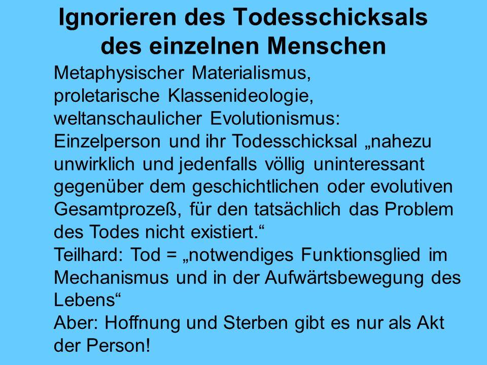 Ignorieren des Todesschicksals des einzelnen Menschen Metaphysischer Materialismus, proletarische Klassenideologie, weltanschaulicher Evolutionismus: