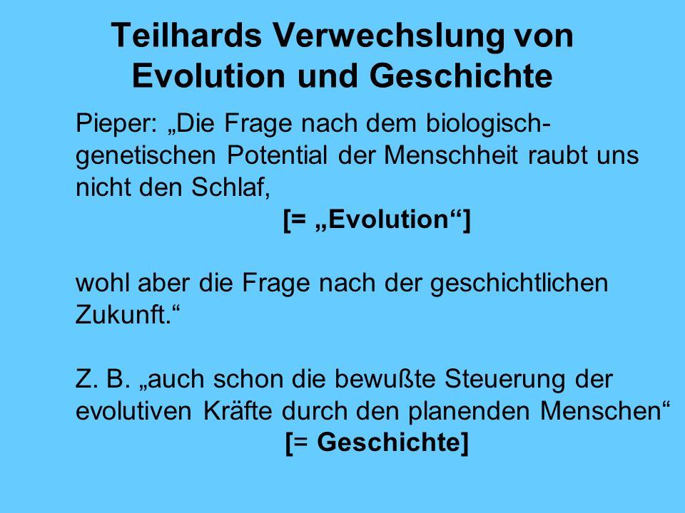 Teilhards Verwechslung von Evolution und Geschichte Pieper: Die Frage nach dem biologisch- genetischen Potential der Menschheit raubt uns nicht den Sc