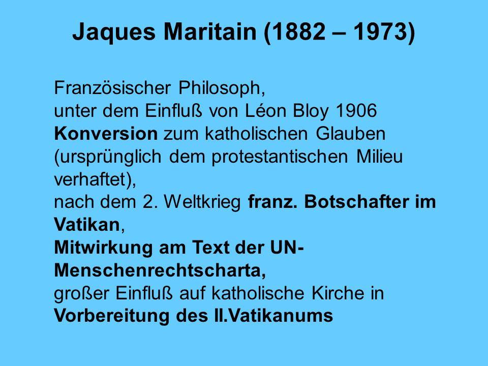 Jaques Maritain (1882 – 1973) Französischer Philosoph, unter dem Einfluß von Léon Bloy 1906 Konversion zum katholischen Glauben (ursprünglich dem prot
