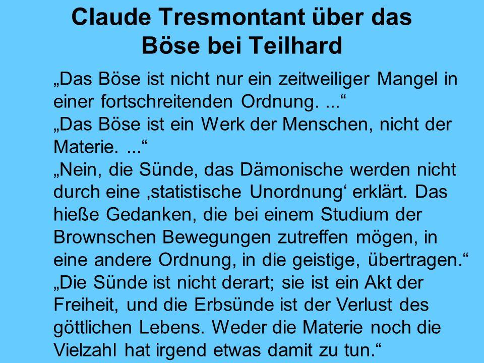 Claude Tresmontant über das Böse bei Teilhard Das Böse ist nicht nur ein zeitweiliger Mangel in einer fortschreitenden Ordnung.... Das Böse ist ein We