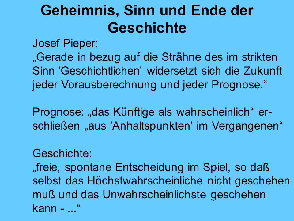 Geheimnis, Sinn und Ende der Geschichte Josef Pieper: Gerade in bezug auf die Strähne des im strikten Sinn 'Geschichtlichen' widersetzt sich die Zukun