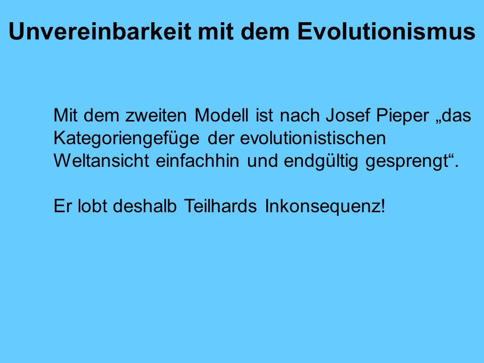 Unvereinbarkeit mit dem Evolutionismus Mit dem zweiten Modell ist nach Josef Pieper das Kategoriengefüge der evolutionistischen Weltansicht einfachhin