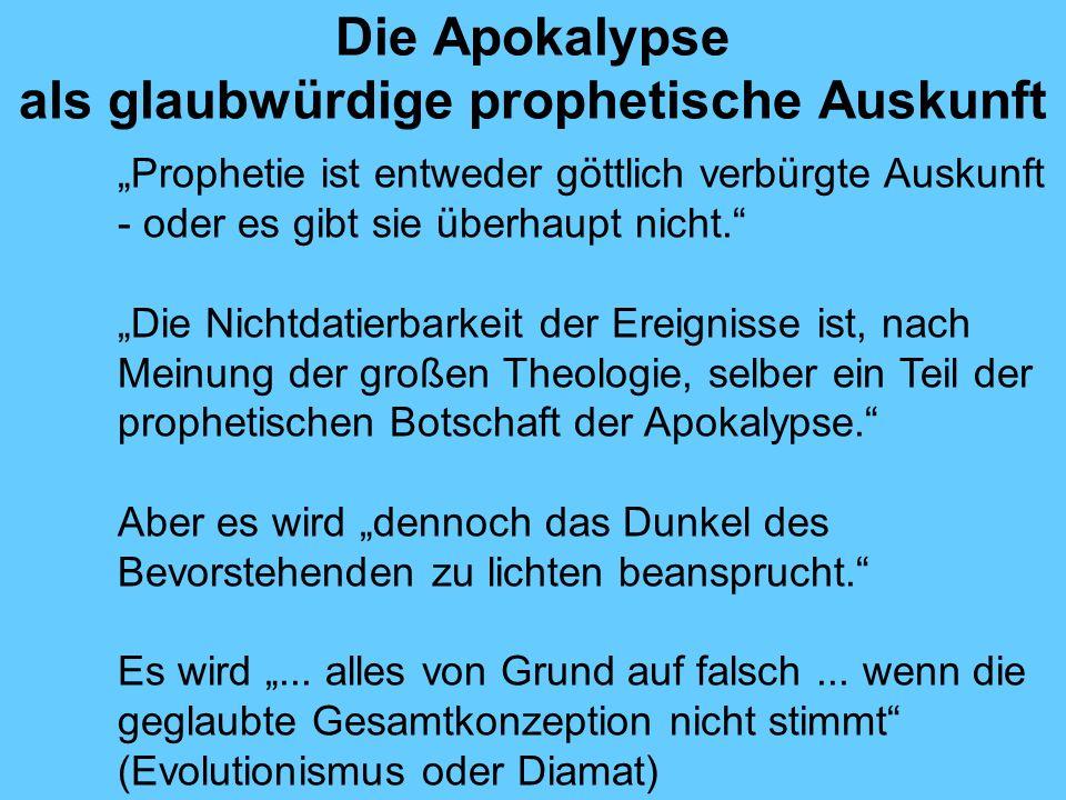 Die Apokalypse als glaubwürdige prophetische Auskunft Prophetie ist entweder göttlich verbürgte Auskunft - oder es gibt sie überhaupt nicht. Die Nicht