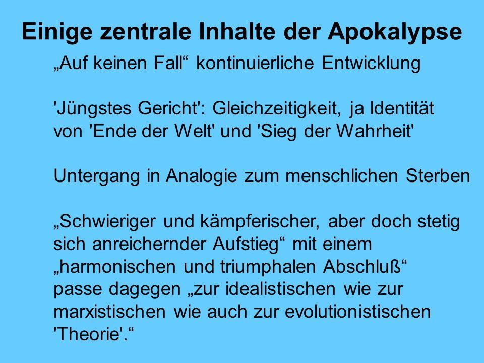 Einige zentrale Inhalte der Apokalypse Auf keinen Fall kontinuierliche Entwicklung 'Jüngstes Gericht': Gleichzeitigkeit, ja Identität von 'Ende der We