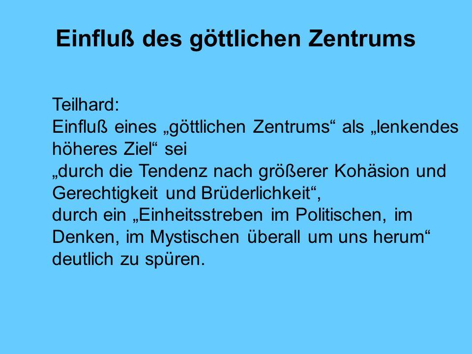 Einfluß des göttlichen Zentrums Teilhard: Einfluß eines göttlichen Zentrums als lenkendes höheres Ziel sei durch die Tendenz nach größerer Kohäsion un