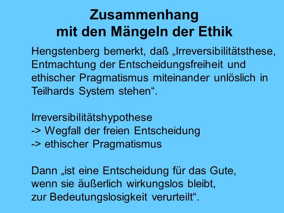 Zusammenhang mit den Mängeln der Ethik Hengstenberg bemerkt, daß Irreversibilitätsthese, Entmachtung der Entscheidungsfreiheit und ethischer Pragmatis