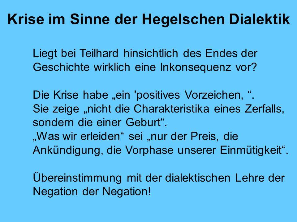 Krise im Sinne der Hegelschen Dialektik Liegt bei Teilhard hinsichtlich des Endes der Geschichte wirklich eine Inkonsequenz vor? Die Krise habe ein 'p