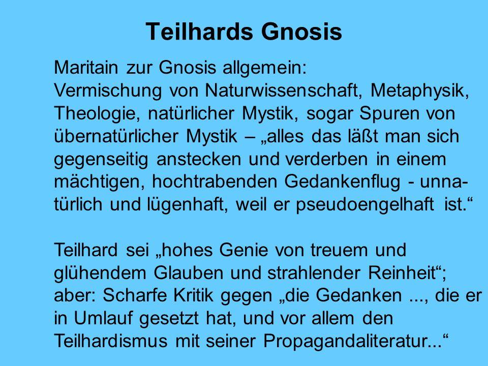 Teilhards Gnosis Maritain zur Gnosis allgemein: Vermischung von Naturwissenschaft, Metaphysik, Theologie, natürlicher Mystik, sogar Spuren von übernat
