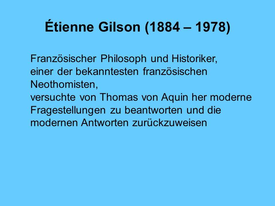 Étienne Gilson (1884 – 1978) Französischer Philosoph und Historiker, einer der bekanntesten französischen Neothomisten, versuchte von Thomas von Aquin