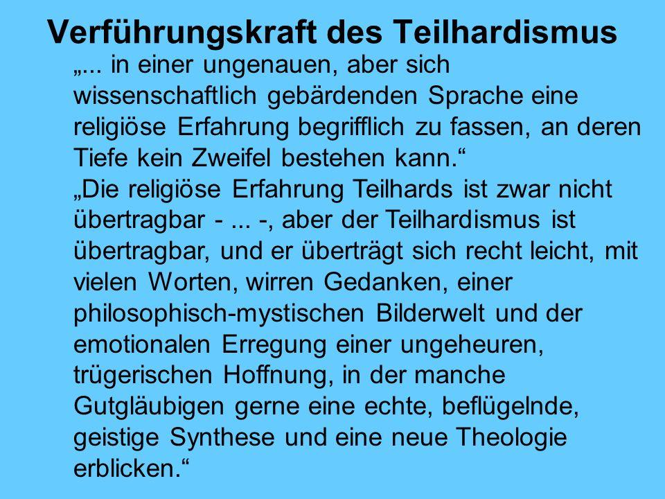 Verführungskraft des Teilhardismus... in einer ungenauen, aber sich wissenschaftlich gebärdenden Sprache eine religiöse Erfahrung begrifflich zu fasse