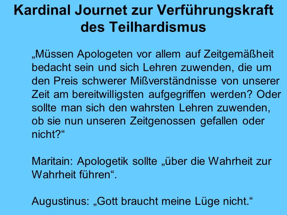Kardinal Journet zur Verführungskraft des Teilhardismus Müssen Apologeten vor allem auf Zeitgemäßheit bedacht sein und sich Lehren zuwenden, die um de