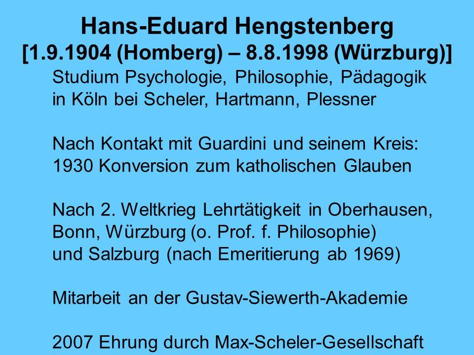 Hans-Eduard Hengstenberg [1.9.1904 (Homberg) – 8.8.1998 (Würzburg)] Studium Psychologie, Philosophie, Pädagogik in Köln bei Scheler, Hartmann, Plessne