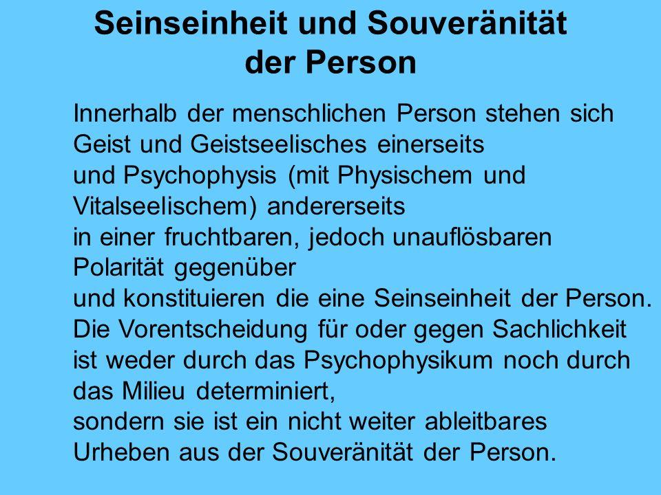 Seinseinheit und Souveränität der Person Innerhalb der menschlichen Person stehen sich Geist und Geistseelisches einerseits und Psychophysis (mit Phys